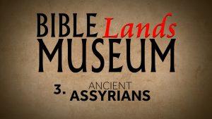 3. Ancient Assyrians   Bible Lands Museum