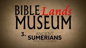 3. Ancient Sumerians | Bible Lands Museum