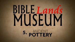 5. Ancient Pottery   Bible Lands Museum
