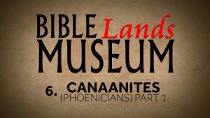 6. The Canaanites (Phoenicians) Part 1 | Bible Lands Museum