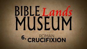 6. Roman Crucifixion   Bible Lands Museum