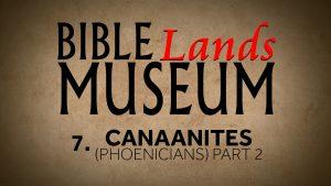 7. The Canaanites (Phoenicians) Part 2 | Bible Lands Museum