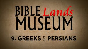 9. Greeks and Persians | Bible Lands Museum