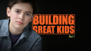 Building Great Kids (Part 1)