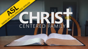 Christ-Centered Family (in ASL)