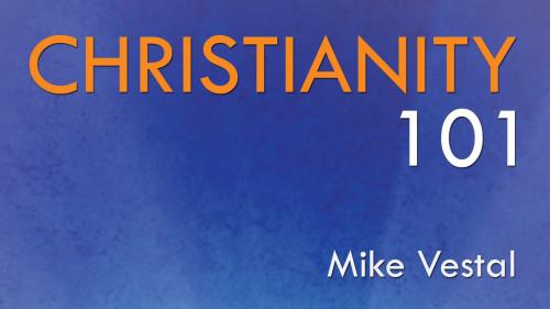 Christianity 101 - Mike Vestal