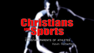 2. Christian Parents of Athletes | Christians and Sports
