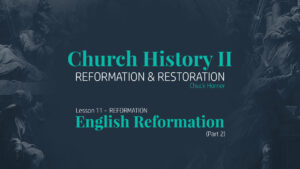 Lesson 11: Reformation - English Reformation (Part 2)