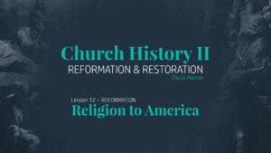 Lesson 12: Reformation - Religion to America
