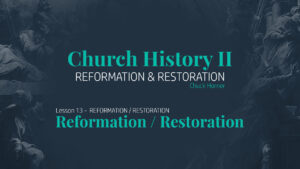 Lesson 13: Reformation / Restoration