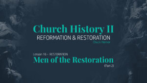 Lesson 16: Restoration - Men of the Restoration (Part 2)