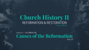Lesson 2: Reformation - Causes of the Reformation (Part 2)