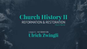 Lesson 5: Reformation - Ulrich Zwingli