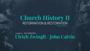 Lesson 6: Reformation - Ulrich Zwingli / John Calvin