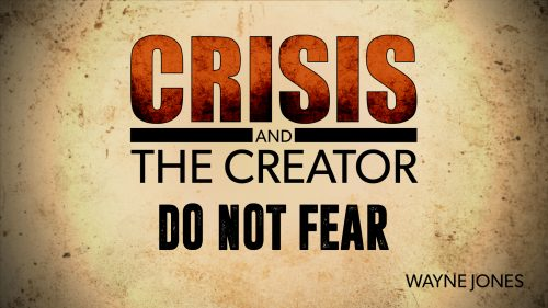 Do Not Fear | Crisis and the Creator