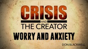 Worry and Anxiety   Crisis and the Creator