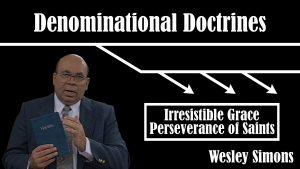 15. Irresistible Grace/Perseverance of Saints | Denominational Doctrines