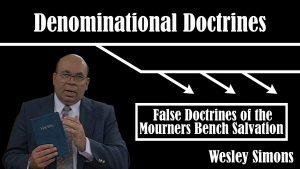 20. False Doctrines of Mourner's Bench Salvation | Denominational Doctrines