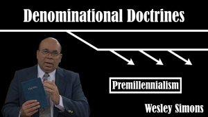 30. Premillennialism | Denominational Doctrines