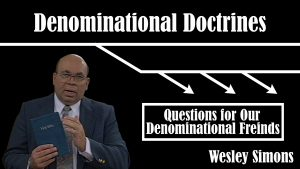 36. Questions for Our Denominational Friends | Denominational Doctrines