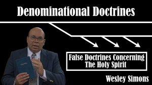 9. False Doctrines Concerning The Holy Spirit | Denominational Doctrines