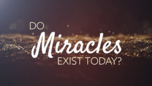 Do Miracles Exist Today?