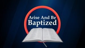 Arise and Be Baptized | Does It Matter?