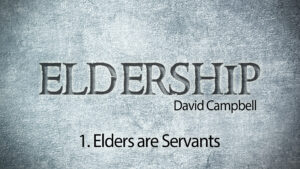 1. Elders are Servants | Eldership