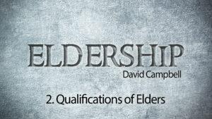 2. Qualifications of Elders   Eldership