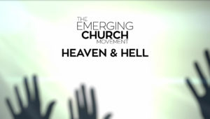 2. Heaven and Hell | The Emerging Church Movement