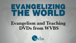 DVDs: Evangelism and Teaching DVDs from WVBS