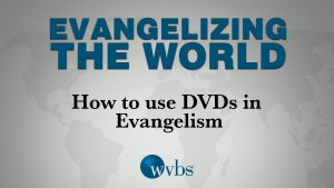 How to Use DVDs in Evangelism
