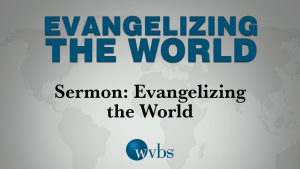 Sermon: Evangelizing the World