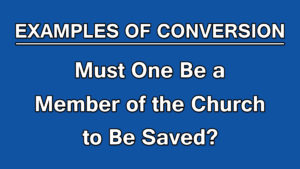 10. Must One Be a Member of the Church to Be Saved? | Examples of Conversion