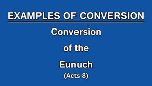 3. Conversion of the Eunuch (Acts 8) | Examples of Conversion