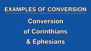 9. Conversion of Corinthians & Ephesians | Examples of Conversion