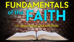 15. Jesus Is God, Lord and Christ | Fundamentals of the Faith