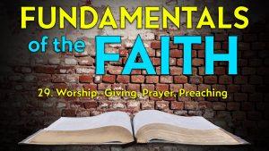 29. Worship: Giving, Prayer, Preaching | Fundamentals of the Faith