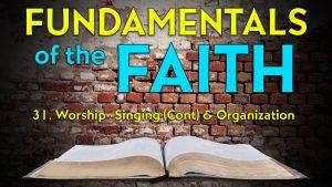 31. Worship & Organization| Fundamentals of the Faith