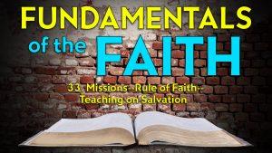 33. Missions, Rule of Faith, Teaching on Salvation | Fundamentals of the Faith