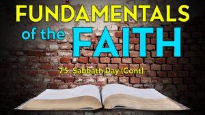 75. Sabbath Day (Part 2) | Fundamentals of the Faith