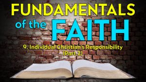 9. Individual Christian's Responsibility (Part 2) | Fundamentals of the Faith