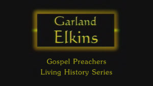 Garland Elkins | Gospel Preachers Living History Series