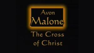 The Cross of Christ   Sermon by Avon Malone