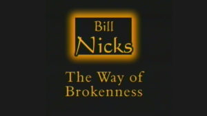 The Way of Brokenness   Sermon by Bill Nicks