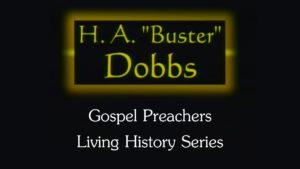 "H.A. ""Buster"" Dobbs | Gospel Preachers Living History Series"