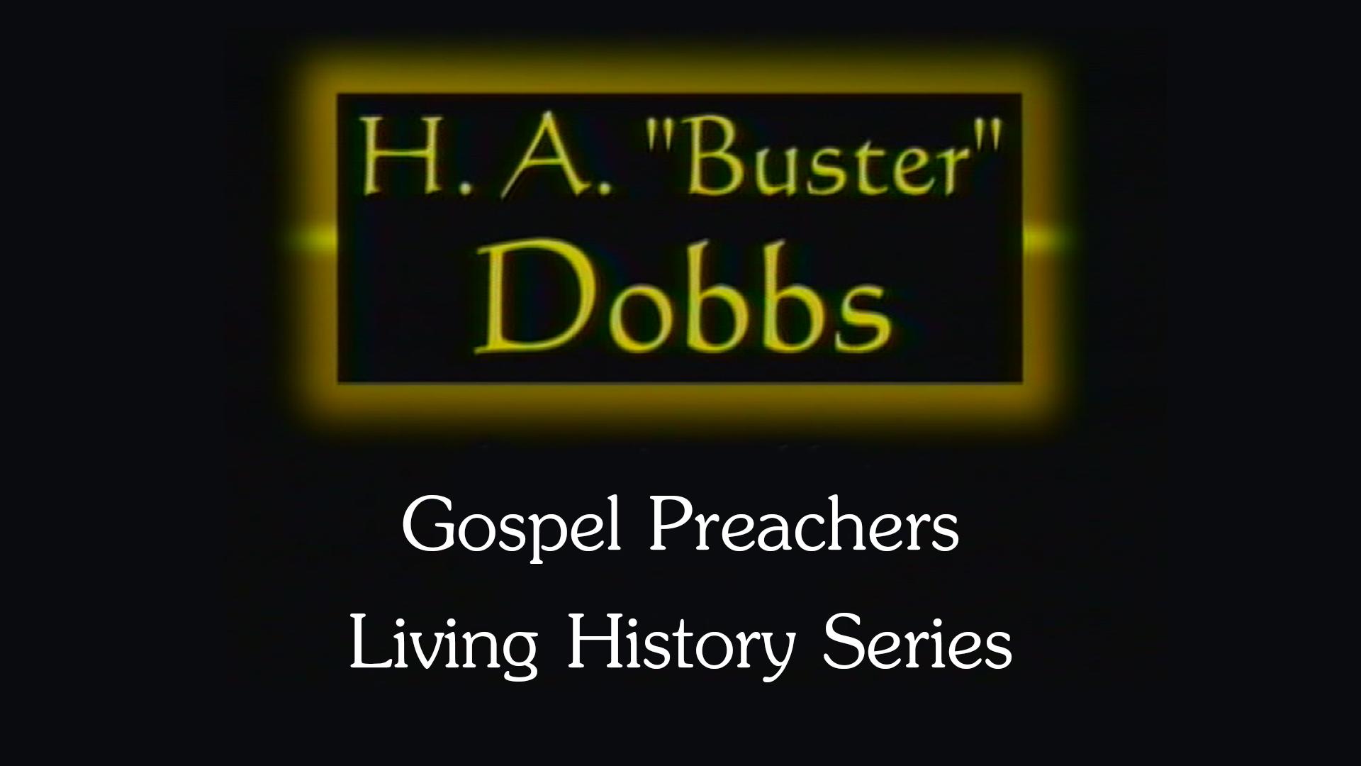 "H.A. ""Buster"" Dobbs   Gospel Preachers Living History Series"