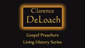 Clarence DeLoach | Gospel Preachers Living History Series