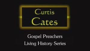Curtis Cates | Gospel Preachers Living History Series