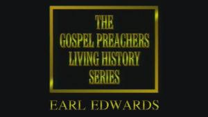 Earl Edwards | Gospel Preachers Living History Series